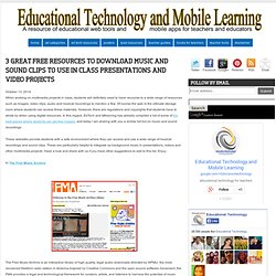Educational Technology and Mobile Learning: 3 Great Free Resources to Download Music and Sound Clips to Use in Class Presentations and Video Projects