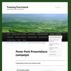 Power Point Presentations | Fracking Free Ireland