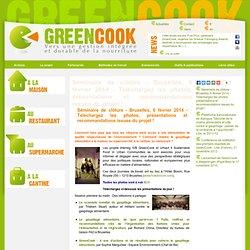 GREENCOOK 06/02/14 Séminaire de clôture - Bruxelles, 6 février 2014 - Téléchargez les photos, présentations et recommandations i