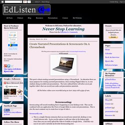 EdListen: Create Narrated Presentations & Screencasts On A Chromebook