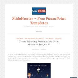 Create Stunning Presentations Using Animated Templates! – SlideHunter – Free PowerPoint Templates