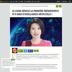 La Chine dévoile la première présentatrice TV à base d'intelligence artificielle !