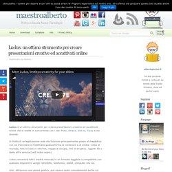 Ludus: un ottimo strumento per creare presentazioni creative ed accattivati online