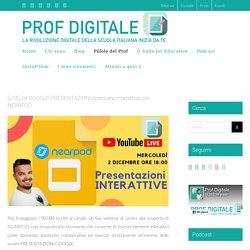 [LIVE] Le GOOGLE PRESENTAZIONI diventano interattive con NEARPOD - Prof Digitale
