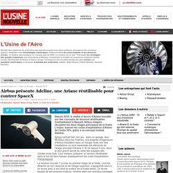 Airbus présente Adeline, une Ariane réutilisable pour contrer SpaceX - L'Usine de l'Aéro