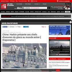 Chine: Harbin présente ses chefs d'oeuvres de glace au monde entier [ Diaporama ] - Asie-Pacifique