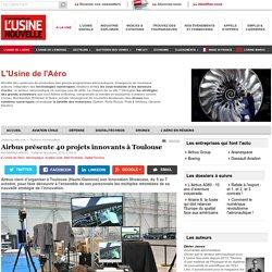 Airbus présente 40 projets innovants à Toulouse - L'Usine de l'Aéro