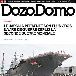 Le Japon a présenté son plus gros navire de guerre depuis la Seconde Guerre mondiale - DozoDomo