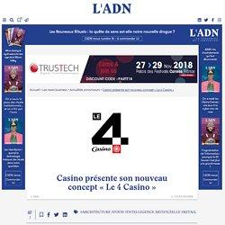 Casino présente son nouveau concept « Le 4 Casino » - L'ADN