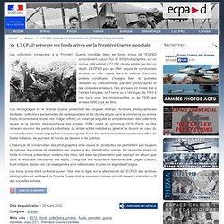 L'ECPAD présente ses fonds privés sur la Première Guerre mondiale