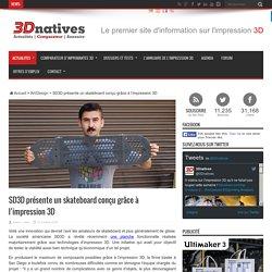 SD3D présente un skateboard conçu grâce à l'impression 3D
