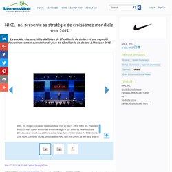 NIKE, Inc. présente sa stratégie de croissance mondiale pour 2015