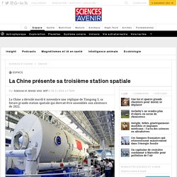 La Chine présente sa troisième station spatiale - Sciences et Avenir