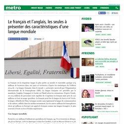 Le français et l'anglais, les seules à présenter des caractéristiques d'une langue mondiale