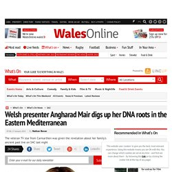 Welsh presenter Angharad Mair digs up her DNA roots in the Eastern Mediterranean