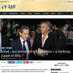 """Libye : qui présentera """"l'addition"""" à Sarkozy, Juppé et BHL ?"""