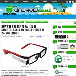 Huawei presenterà i suoi smartglass a marchio Honor il 24 Novembre - Androidiani.com