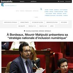 """À Bordeaux, Mounir Mahjoubi présentera sa """"stratégie nationale d'inclusion numérique"""""""