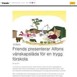 Friends presenterar Alfons vänskapslåda för en trygg förskola › Friends