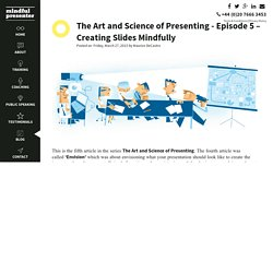 The Art and Science of Presenting - Episode 5 – Creating Slides Mindfully