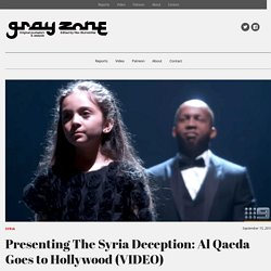 Presenting The Syria Deception: Al Qaeda Goes to Hollywood (VIDEO) - Grayzone Project