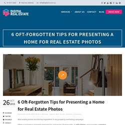 6 Forgotten Tips for Presenting Homes for Real Estate Photography