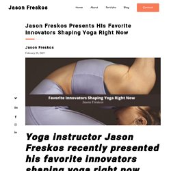 Jason Freskos Presents His Favorite Innovators Shaping Yoga Right Now - Jason Freskos