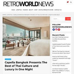 Capella Bangkok Presents The Best of Thai Culture and Luxury in One Night