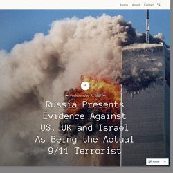 Russia Presents Evidence Against US, UK and Israel As Being the Actual 9/11 Terrorist – © blogfactory