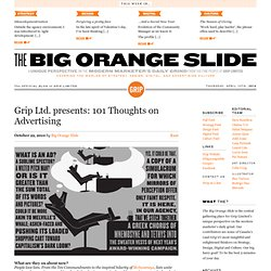 Grip Ltd. presents: 101 Thoughts on Advertising « Big Orange Slide