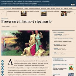 Preservare il latino è ripensarlo