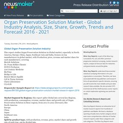 Organ Preservation Solution Market - Global Industry Analysis, Size, Share, Growth, Trends and Forecast 2016 - 2021