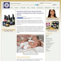 Ingredient Watch List: Benzyl Alcohol, Another Irritating Preservative Unsafe for Infants - Organic Skin Care Products