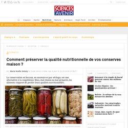 Comment préserver la qualité nutritionnelle de vos conserves maison ? - Sciencesetavenir.fr