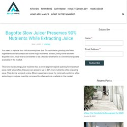 Bagotte Slow Juicer Preserves 90% Nutrients While Extracting Juice - Pep Up Home