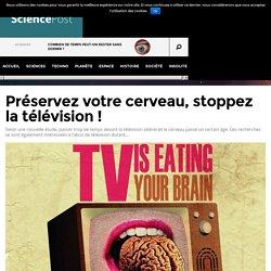 Préservez votre cerveau, stoppez la télévision