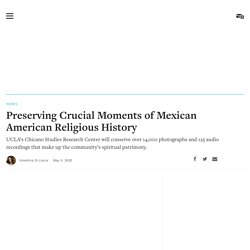 Preserving Crucial Moments of Mexican American Religious History