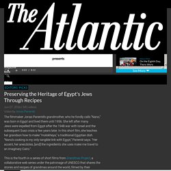 Preserving the Heritage of Egypt's Jews Through Recipes - The Atlantic - The Atlantic
