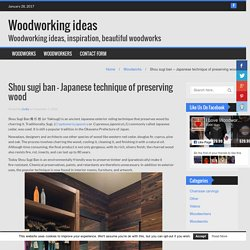 Shou sugi ban – Japanese technique of preserving wood – Woodworking ideas