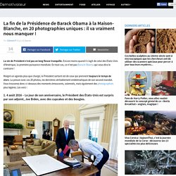 La fin de la Présidence de Barack Obama à la Maison-Blanche, en 20 photographies uniques : il va vraiment nous manquer !