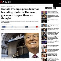 Donald Trump's presidency as branding venture: The scam goes even deeper than we thought