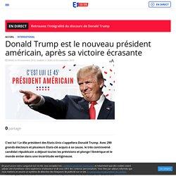 Donald Trump est le nouveau président américain, après sa victoire écrasante