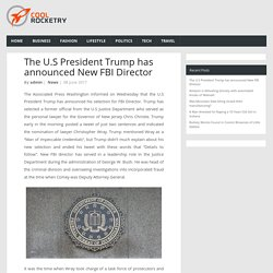 The U.S President Trump has announced New FBI Director - Latest News and Updates from World