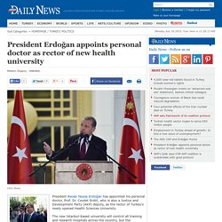 President Erdoğan appoints personal doctor ( Prof. Dr. Cevdet Erdöl ) as rector of new health university