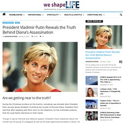 President Vladimir Putin Reveals the Truth Behind Diana's Assassination - We Shape Life