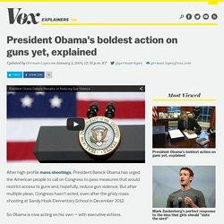 President Obama's boldest action on guns yet, explained