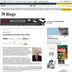 Le président de la CNIL sauve sa tête - BUG BROTHER - Blog LeMonde.fr