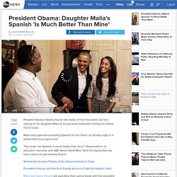 President Obama: Daughter Malia's Spanish 'Is Much Better Than Mine'