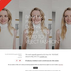 "LVMH Vice President Delphine Arnault: ""IT IS HARD TO REJECT FASHION"" - 032c Workshop"