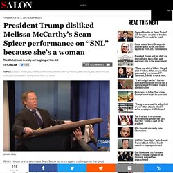 """President Trump disliked Melissa McCarthy's Sean Spicer performance on """"SNL"""" because she's a woman"""